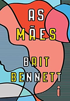As mães (Portuguese Edition) by [Brit Bennett]