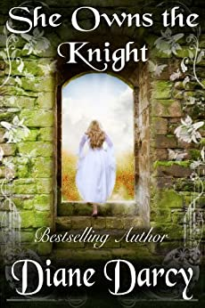 She Owns the Knight (A Knight's Tale Book 1) by [Diane Darcy]