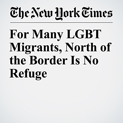 For Many LGBT Migrants, North of the Border Is No Refuge copertina