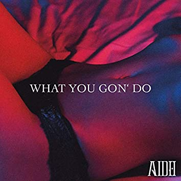 What You Gon' do