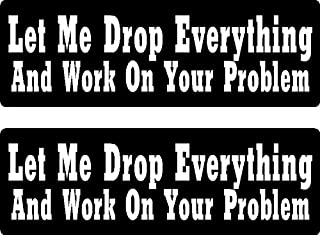 2 | let me drop everything and work on your problem, I Make Decals™, funny, humor, Hard Hat, lunch box, tool box, Helmet Stickers 1