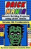 Brick Mania - Mosaic Building Projects using LEGO® Bricks: Volume 46 - Frankenstein (English...