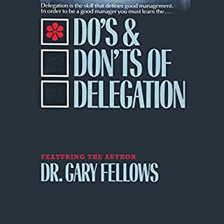 The Do & Don't Delegation                   By:                                                                                                                                 Dr. Gary Fellows                               Narrated by:                                                                                                                                 Dr. Gary Fellows                      Length: 48 mins     7 ratings     Overall 3.6