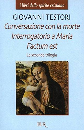 Conversazione con la morte - Interrogatorio a Maria - Factum est: La seconda trilogia