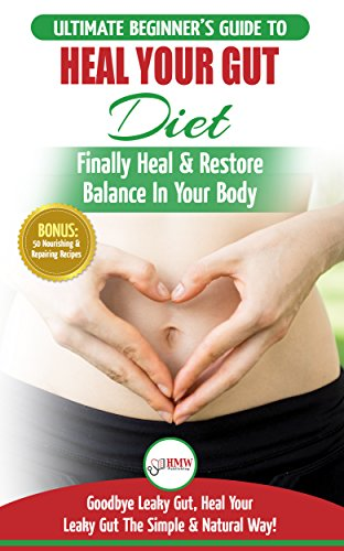 Heal Your Gut: The Ultimate Beginner's Heal Your Leaky Gut Diet Guide - Finally Heal & Restore Balance In Your Body + 50 Nourishing & Repairing Recipes by [Jennifer Louissa, HMW Publishing]