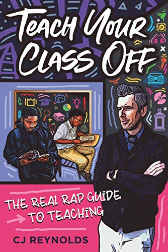 Teach Your Class Off: The Real Rap Guide to Teaching (English Edition)
