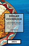 Indian Cookbook 2021: Tasty Indian Recipes Made Easy and Fast