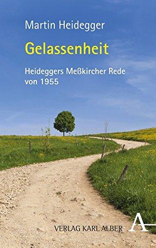 Gelassenheit: Zum 125. Geburtstag von Martin Heidegger. Die Meßkircher Rede von 1955
