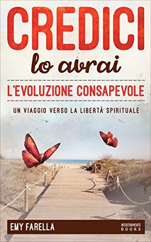 scaricare-credici-lo-avrai-levoluzione-consapevole-un-viaggio-verso-la-liberta-spirituale-pdf-gratuito.pdf