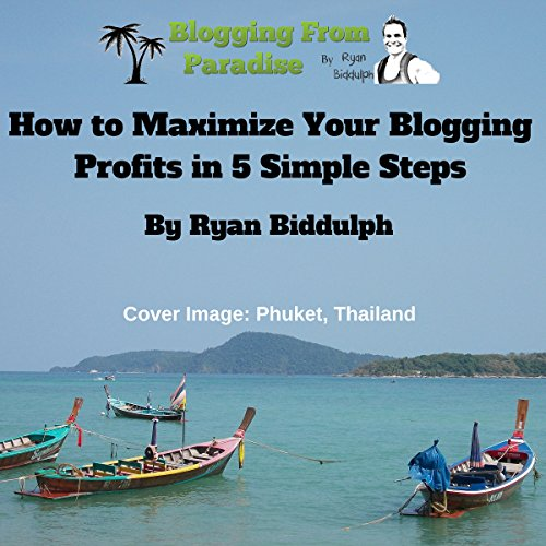 Blogging from Paradise: How to Maximize Your Blogging Profits in 5 Simple Steps audiobook cover art