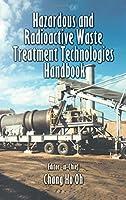 Hazardous and Radioactive Waste Treatment Technologies Handbook (Handbook Series for Mechanical Engineering)