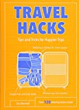 Travel Hacks: Tips and Tricks for Happier Trips (Life Hacks)