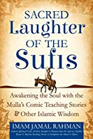 Sacred Laughter of the Sufis: Awakening the Soul with the Mulla's Comic Teaching Stories and Other Islamic Wisdom