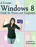 A Concise Windows 8 Guide: For Homes and Corporates