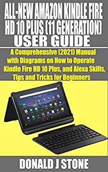 ALL-NEW AMAZON KINDLE FIRE HD 10 PLUS (11 GENERATION) USER GUIDE: A Comprehensive (2021) Manual with Diagrams on How to Operate Kindle Fire HD 10 Plus, ... and Tricks for Beginners (English Edition) por [DONALD  STONE]