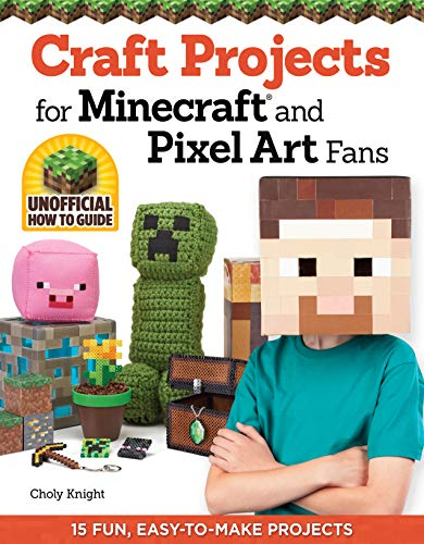 Craft Projects for Minecraft and Pixel Art Fans: 15 Fun, Easy-to-Make Projects (Design Originals) Create IRL Versions of Creepers, Tools, & Blocks in the Pixelated Style of Your Favorite Video Game