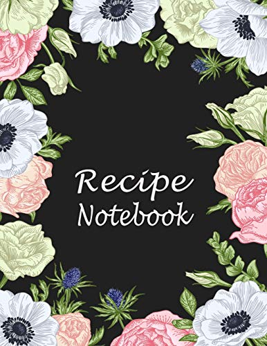 Kitchen Recipe Notebook: Large Guided Blank Recipe Paper to Write In – Floral Frame (Cooking Recipes Journal, Band 1)