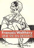 François Walthéry - Une vie en dessins