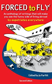 Forced to Fly – an anthology of writings that will make you see the funny side of living abroad by [Jo Parfitt, Alison Day, Robin Pascoe]