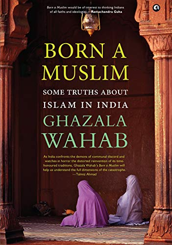 BORN A MUSLIM: Some Truths About Islam in India (English Edition)