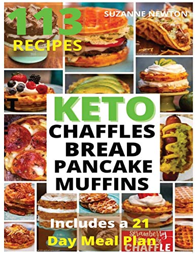 Keto Bread, Basic Chaffles, Pancake and Muffins: 113 Easy To Follow Recipes for Ketogenic Weight-Loss, Natural Hormonal Health & Metabolism Boost for Women Over 50 - Includes a 21 Day Meal Plan