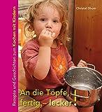 An die Töpfe, fertig - lecker!: Rezepte und Geschichten zum Kochen mit Kindern.