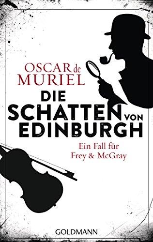 Die Schatten von Edinburgh: Ein Fall für Frey und McGray 1