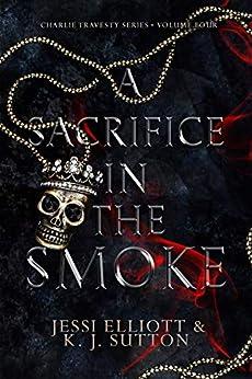 A Sacrifice in the Smoke (Charlie Travesty Book 4) by [Jessi Elliott, K.J. Sutton]