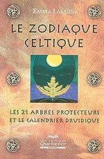 Le zodiaque celtique - Les 21 arbres protecteurs et le calendrier druidique d'Emma Larsson