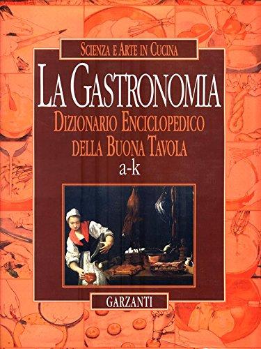 La gastronomia - Dizionario enciclopedico della buona tavola