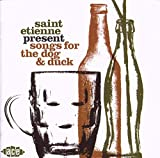 Songtexte von Saint Etienne - Songs for the Dog & Duck