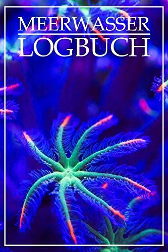 Meerwasser Logbuch: Logbuch für Meerwasser Aquarianer. Aus Liebe zu Fischen und Korallen einfach die Übersicht behalten.