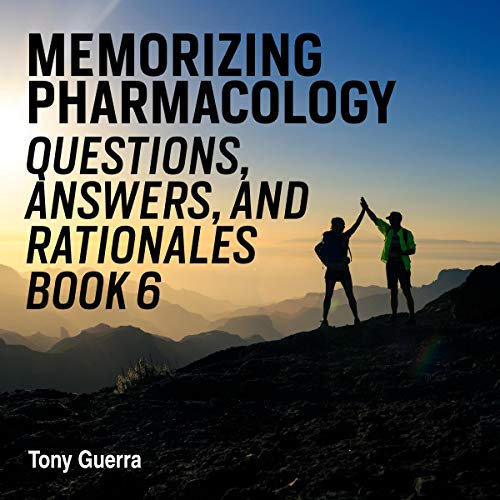 Memorizing Pharmacology Questions, Answers, and Rationales Book 6 Audiobook By Tony Guerra cover art