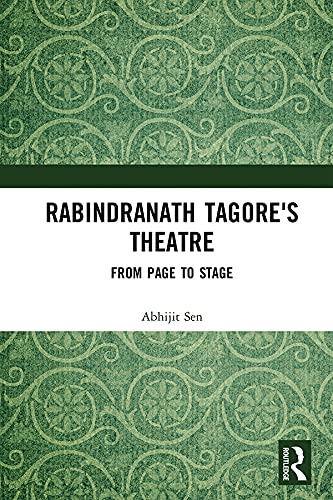 Rabindranath Tagore's Theatre: From Page to Stage (English Edition)