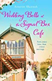 Wedding Bells at the Signal Box Cafe: The heartwarming new romcom for fans of Victoria Walters and Rebecca Raisin