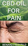 CBD OIL FOR PAIN: COMPREHENSIVE AND GUIDE YOU NEED TO KNOW ABOUT CBD OIL AND PAIN