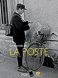La légende de La Poste - Du Moyen-âge à nos jours, la grande aventure de la distribution du courrier