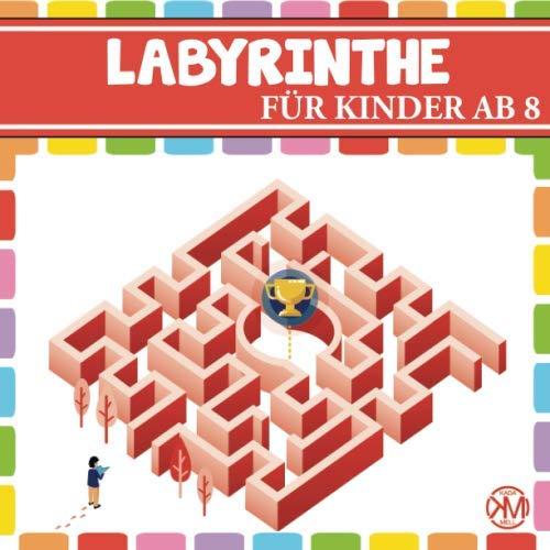 LABYRINTHE FÜR KINDER AB 8: Das spannende Kinder Labyrinth Buch - für die Förderung der Achtsamkeit