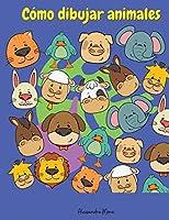 Cómo dibujar animales: Increíble libro de cómo dibujar animales - Divertido y sencillo paso a paso para dibujar gatos, perros, monos y muchos otros animales - para niños a partir de 5 años