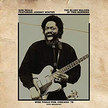 The Blues Walked In This Morning (Wise Fools Pub, Chicago '78 LIVE & REMASTERED)