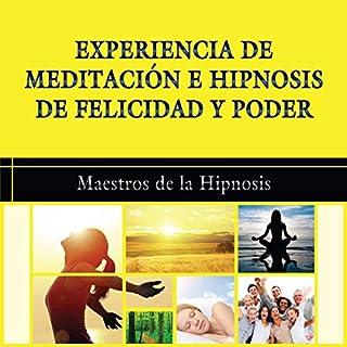 Experiencia de Meditacion e Hipnosis de Felicidad y Poder [Experience of Meditation and Hypnosis of Happiness and Power]                   By:                                                                                                                                 Maestros de la Hipnosis                               Narrated by:                                                                                                                                 Carlos Mendoza                      Length: 24 mins     Not rated yet     Overall 0.0