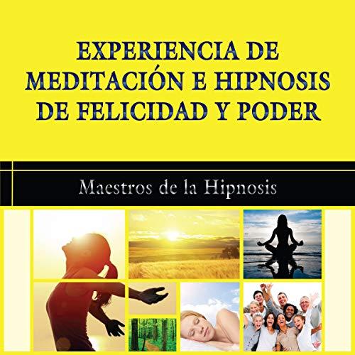 Experiencia de Meditacion e Hipnosis de Felicidad y Poder [Experience of Meditation and Hypnosis of Happiness and Power] audiobook cover art