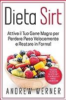 """Dieta Sirt: Attiva il tuo """"Gene Magro"""" per Perdere Peso Velocemente e restare in Forma! (Include Gustose Ricette Sirt con Relativo Piano Alimentare!)"""