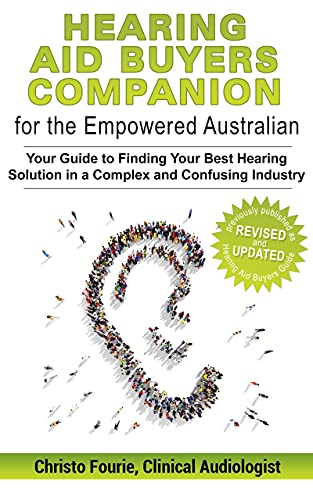 Hearing Aid Buyer's Companion for the Empowered Australian: Your guide to finding your best hearing solution in a complex and confusing industry (English Edition)