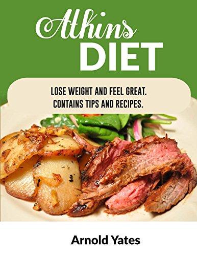 Atkins Diät: Gewicht verlieren und fühle mich großartig Enthält Tipps und Rezepte: Nährstoff, Ernährung, Gewicht zu verlieren, Fett zu verbrennen, Muskeln aufbauen, sehen toll aus, Wohlfühlen
