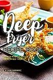 Deep Fryer Recipe Book: 30 Fun and Delicious Deep Fried Treats!