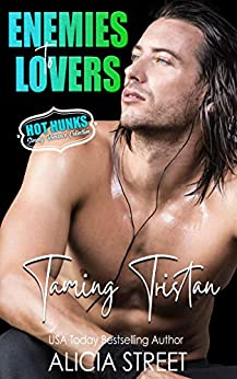 Taming Tristan (Enemies To Lovers - Hot Hunks Steamy Romance Collection Book 7) by [Alicia  Street, Hot  Hunks]