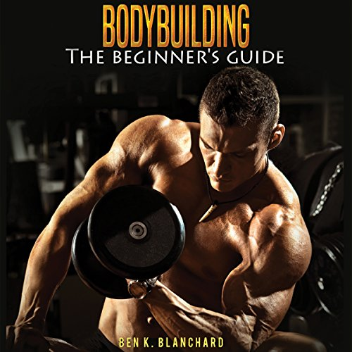 Bodybuilding: A Beginner's Guide to Bodybuilding audiobook cover art