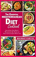 The Essential Mediterranean Diet Cookbook: Quick and Easy, Crave-Worthy Mediterranean Diet Recipes for Healthy Eating and Quick Weight Loss