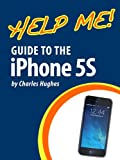 Help Me! Guide to the iPhone 5S: Step-by-Step User Guide for Apple's Sixth Generation Smartphone (English Edition)